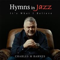 Hymns in Jazz (It's What I Believe)